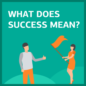 What do we mean by Success? – Blog 8: The Dictionary Definition of Success?