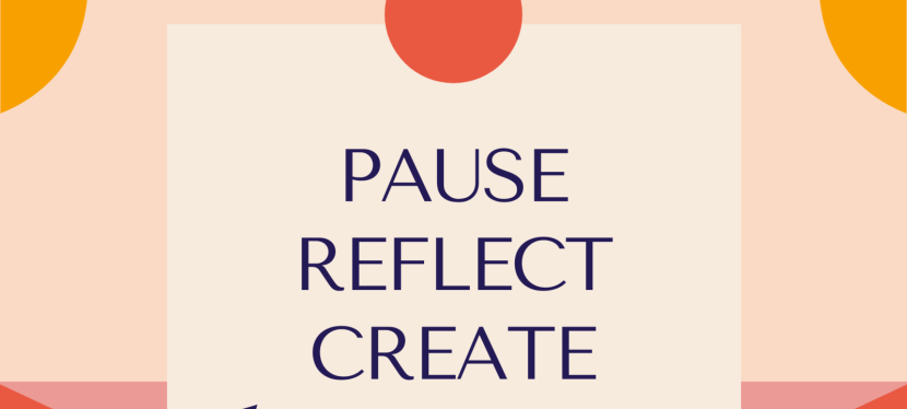 Pause, Reflect, Create — Thee Heart of The Matter