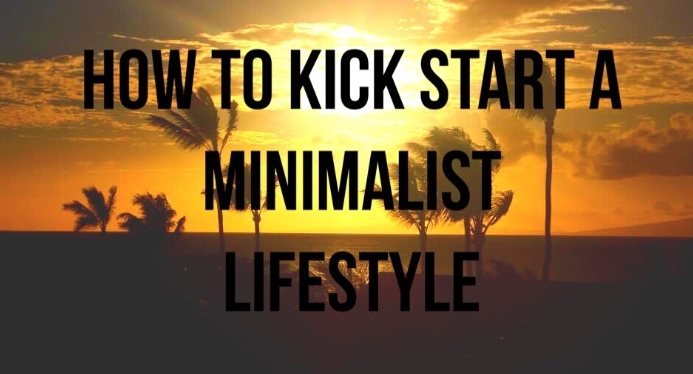 How To Kick Start a Minimalist Lifestyle