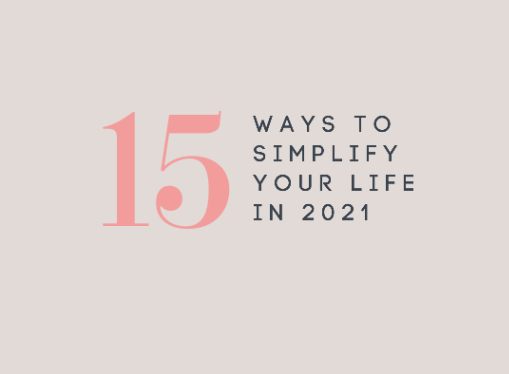 15 Ways To Simplify Your Life in 2021