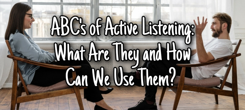 ABC's of Active Listening: What Are They And How Can We Use Them?