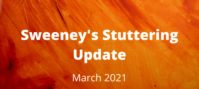 Sweeney's Stuttering Update – March 2021