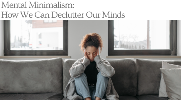 Mental Minimalism & How We Can Declutter OurMind?