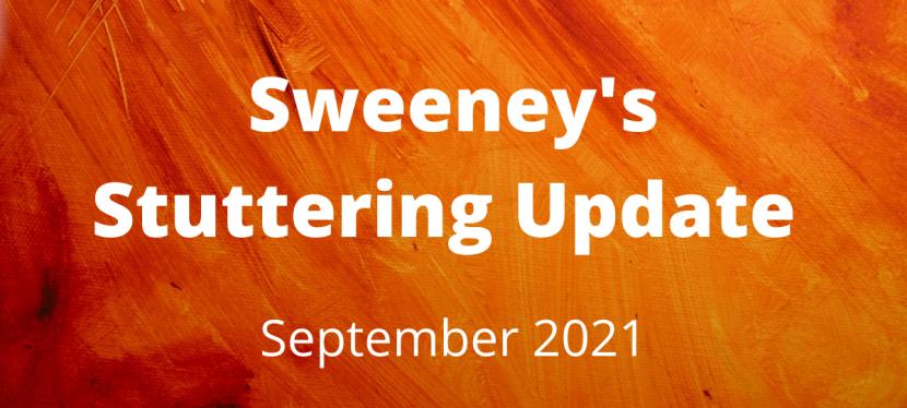 Sweeney's Stuttering Update – September2021